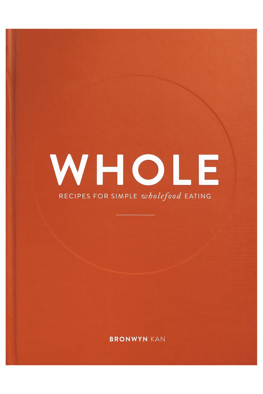 WHOLE: Recipes for Simple Wholefood Eating by Bronwyn Kan